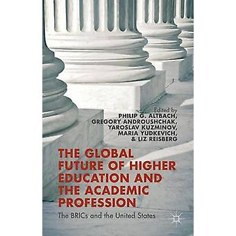 Global Future of Higher Education and the Academic Professio by Maria Yudkevich