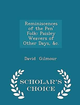 Reminiscences of the Pen Folk Paisley Weavers of Other Days c.  Scholars Choice Edition by Gilmour & David