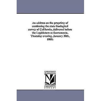 カリフォルニア州の州の地質調査を継続の妥当性上のアドレスの配信がサクラメントの州議会前に木曜日の夕方の 1868 年 1 月 30 日ホイットニー ・ j. d.