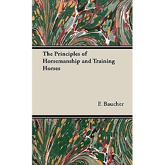 The Principles of Horsemanship and Training Horses by Baucher & F.