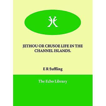 JETHOU ODER CRUSOE LEBEN AUF DEN KANALINSELN. von Suffling & E R