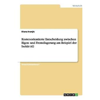 Kostenorientierte Entscheidung zwischen Eigen und Fremdlagerung am Beispiel der Isobr AG door Ivanjic & Diana