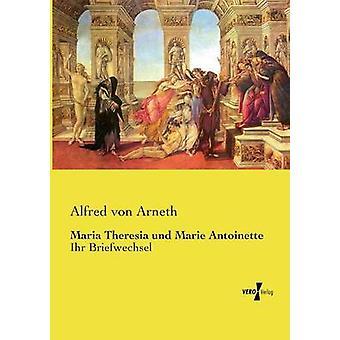 Maria Theresia und Marie Antoinette von Arneth & Alfred