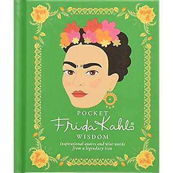 Pocket Frida Kahlo Wisdom - Inspirational quotes and wise words from a