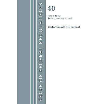 Code of Federal Regulations, Title 40 Protection of the Environment 1-49, Revised as of July 1, 2018 (Code of Federal Regulations, Title 40 Protection of the� Environment)