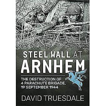 Stalen muur bij Arnhem: de vernietiging van 4 Parachutistenbrigade 19 September 1944