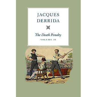 The Death Penalty - Volume II - Volume II by Jacques Derrida - Elizabe
