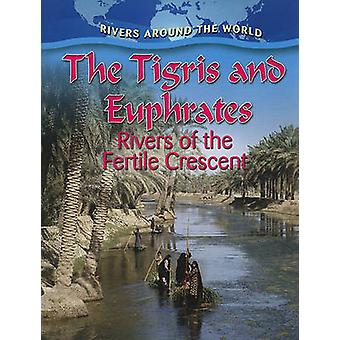 The Tigris and Euphrates - Rivers of the Fertile Crescent by Gary G. M