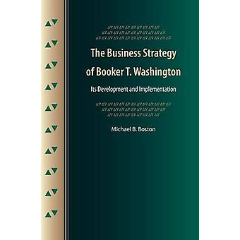 The Business Strategy of Booker T. Washington - Its Development and Im