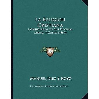La Religion Cristiana - Considerada En Sus Dogmas - Moral y Culto (186