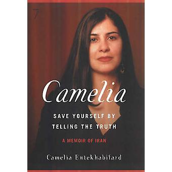 Camelia - Save Yourself by Telling the Truth - A Memoir of Iran by Cam
