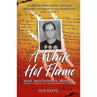 A White Hot Flame - Mary Montgomerie Bennett - Author - Educator - Act
