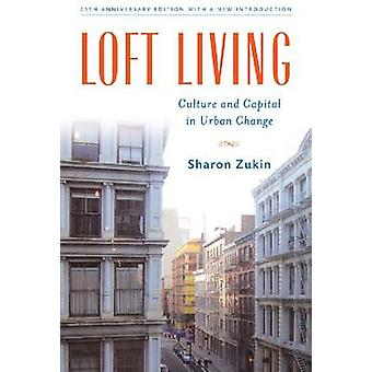 Loft Living - Culture and Capital in Urban Change (25th Anniversary ed