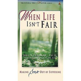 When Life Isn't Fair: Making Sense Out of Suffering