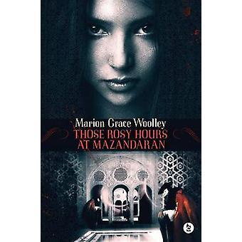Nämä Ruusuinen Tuntia Mazandaran by Woolley & Marion Grace