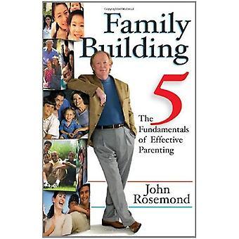 Familie Gebäude: Die fünf Grundlagen der erfolgreiche Kindererziehung