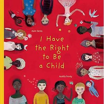 I Have the Right to Be a Child by Alain Serres - Aurelia Fronty - Hel