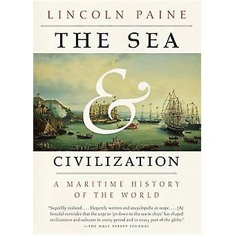 The Sea and Civilization - A Maritime History of the World by Lincoln