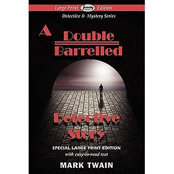 A Double Barrelled Detective Story Large Print Edition by Twain & Mark
