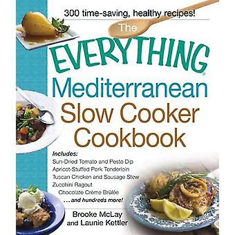 The Everything Mediterranean Slow Cooker Cookbook - Includes Sun-Dried