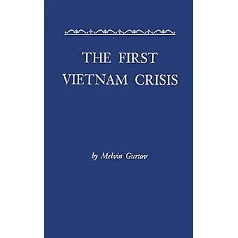 The First Vietnam Crisis Chinese Communist Strategy and United States Involvement 19531954 by Gurtov & Mel