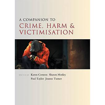 A Companion to Crime Harm and Victimisation by Edited by Karen Corteen & Edited by Sharon Morley & Edited by Paul Taylor & Edited by Jo Turner