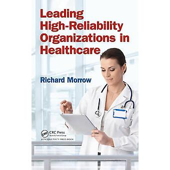 Leading HighReliability Organizations in Healthcare by Morrow & Richard