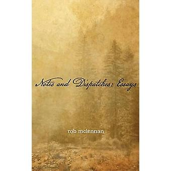 Notes and Dispatches Essays by McLennan & Rob