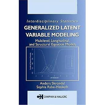 Generalized Latent Variable Modeling  Multilevel Longitudinal and Structural Equation Models by Skrondal & Anders