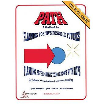 PATH Classic A Workbook for Planning Positive Possible Futures by Pearpoint & Jack C