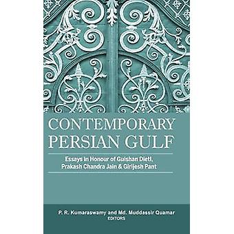Contemporary Persian Gulf Essays in Honour of Gulshan Dietl Prakash Chandra Jain and Grijesh Pant by Kumaraswamy & P R
