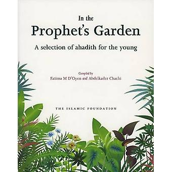 In the Prophet's Garden - A Selection of Ahadith for the Young by Fati