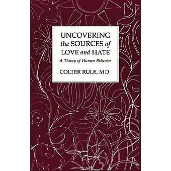 Uncovering the Sources of Love and Hate A Theory of Human Behavior by Rule & MD Colter