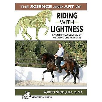 The Science and Art of Riding in Lightness Understanding traininginduced problems their avoidance and remedies. English Translation of  Medizinische Reitlehre by STODULKA & ROBERT