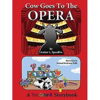 Cow Goes to the Opera by Spradlin & Amber L.