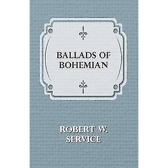 Ballads of Bohemian by Service & Robert W.