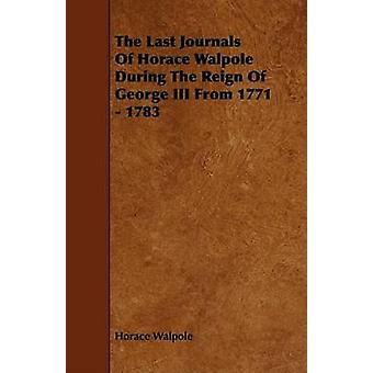 The Last Journals Of Horace Walpole During The Reign Of George III From 1771  1783 by Walpole & Horace