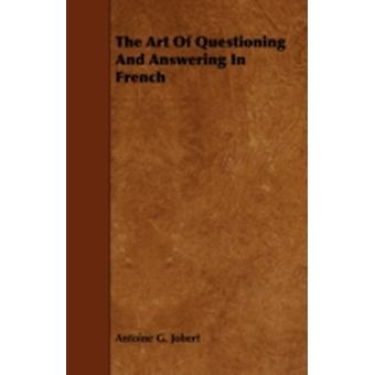 The Art of Questioning and Answering in French by Jobert & Antoine G.