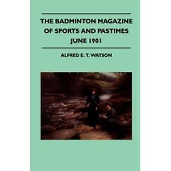 The Badminton Magazine Of Sports And Pastimes  June 1901  Containing Chapters On Salmon Fishing On The Dee Racing Eights Golf In Thule And The Lake Of The Giant Pike by Watson & Alfred E. T.