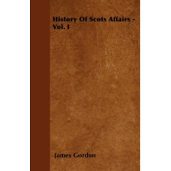 History Of Scots Affairs  Vol. I by Gordon & James
