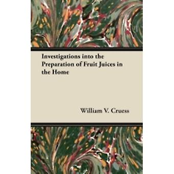 Investigations into the Preparation of Fruit Juices in the Home by Cruess & William V.