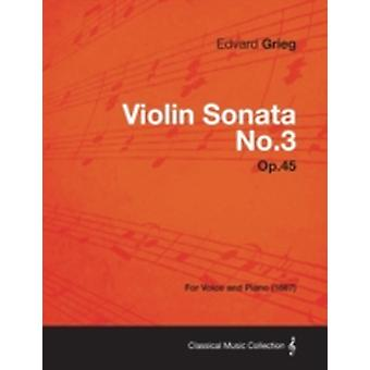 Violin Sonata No.3 Op.45  For Voice and Piano 1887 by Grieg & Edvard