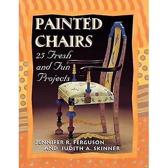 Painted Chairs 25 Fresh and Fun Projects Print on Demand Edition by Ferguson & Jennifer R.