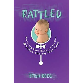 Rattled Surviving Your Babys First Year Without Losing Your Cool by Berg & Trish
