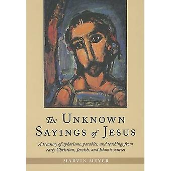 The Unknown Sayings of Jesus by Meyer & Marvin