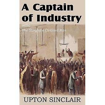Ein Kapitän der Industrie wird die Geschichte eines zivilisierten Menschen von Sinclair & Upton