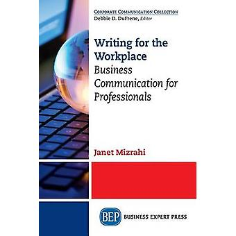 Writing for the Workplace Business Communication for Professionals by Mizrahi & Janet