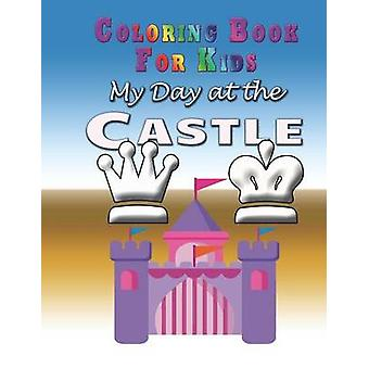 My Day at the Castle  Coloring Book Coloring Book for Kids by Koontz & Marshall