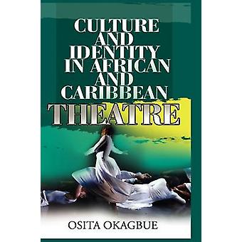 Culture and Identity in African and Caribbean Theatre by Okagbue & Osita