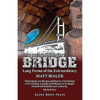 Bridge Long Poems of the Extraordinary by Bialer & Matt